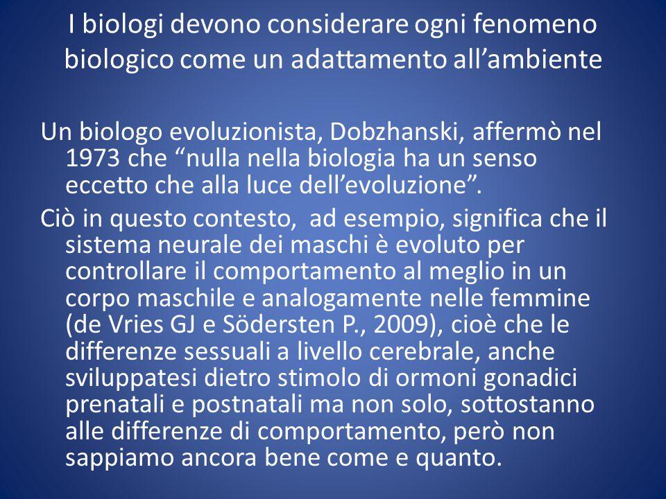 I biologi devono considerare ogni fenomeno biologico come un adattamento all'ambiente Un biologo evoluzionista, Dobzhanski, affermò nel 1973 che nulla nella biologia ha un senso eccetto che alla luce dell'evoluzione .