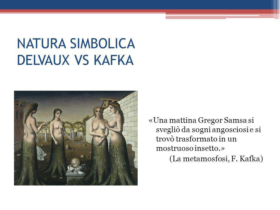 NATURA SIMBOLICA DELVAUX VS KAFKA «Una mattina Gregor Samsa si svegliò da sogni angosciosi e si trovò trasformato in un mostruoso insetto.» (La metamo