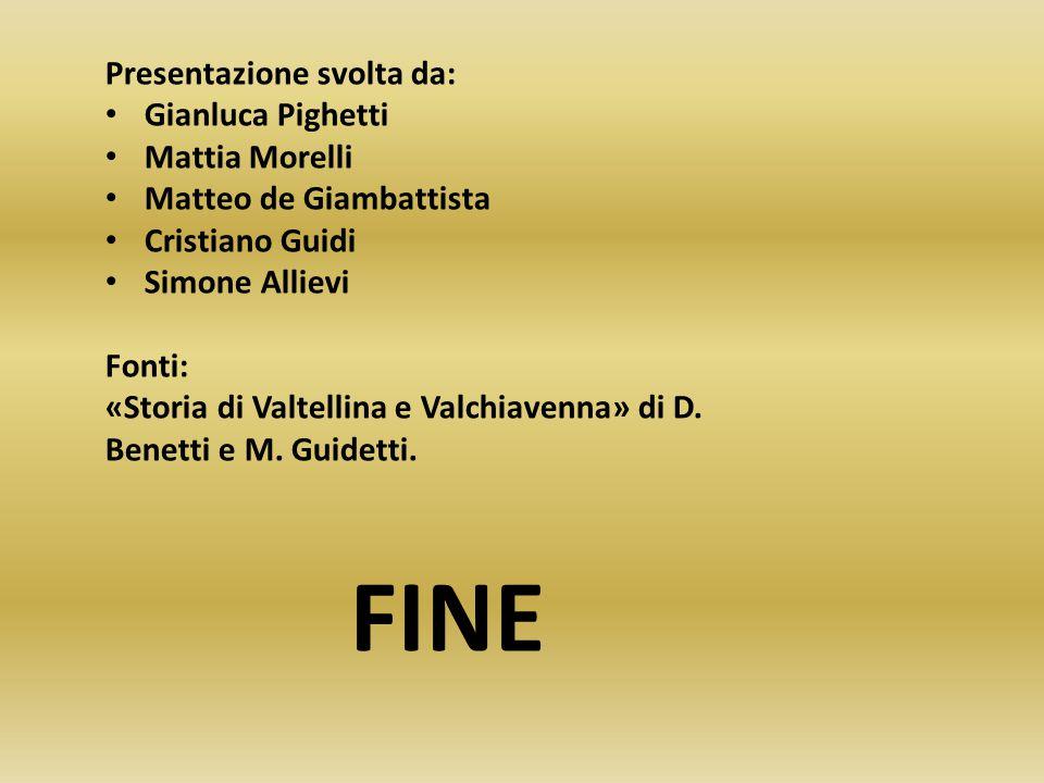 Presentazione svolta da: Gianluca Pighetti Mattia Morelli Matteo de Giambattista Cristiano Guidi Simone Allievi Fonti: «Storia di Valtellina e Valchiavenna» di D.