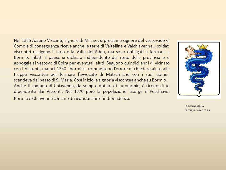 Nel 1335 Azzone Visconti, signore di Milano, si proclama signore del vescovado di Como e di conseguenza riceve anche le terre di Valtellina e Valchiavenna.