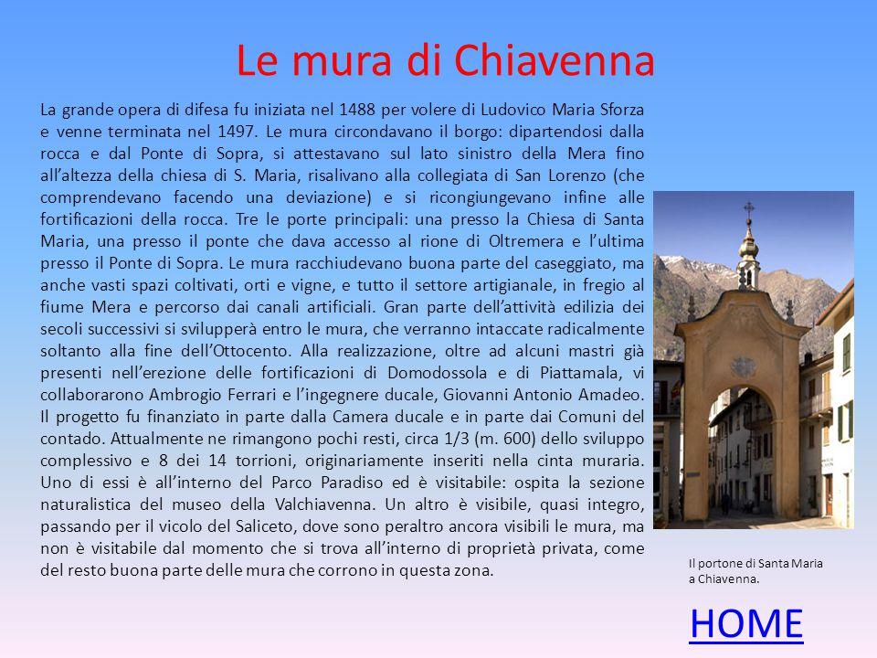 Le mura di Chiavenna La grande opera di difesa fu iniziata nel 1488 per volere di Ludovico Maria Sforza e venne terminata nel 1497.