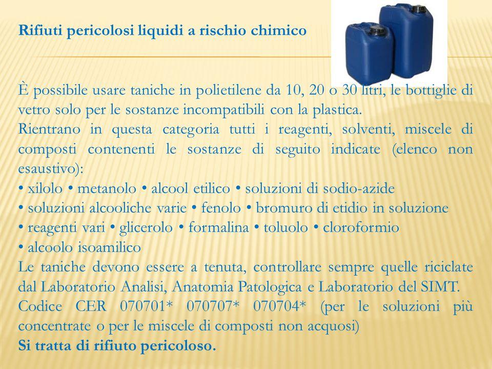 Rifiuti pericolosi liquidi a rischio chimico È possibile usare taniche in polietilene da 10, 20 o 30 litri, le bottiglie di vetro solo per le sostanze