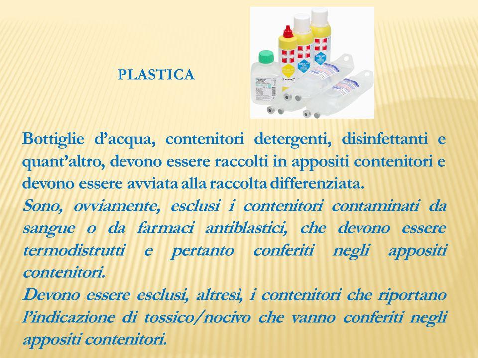 PLASTICA Bottiglie d'acqua, contenitori detergenti, disinfettanti e quant'altro, devono essere raccolti in appositi contenitori e devono essere avviat