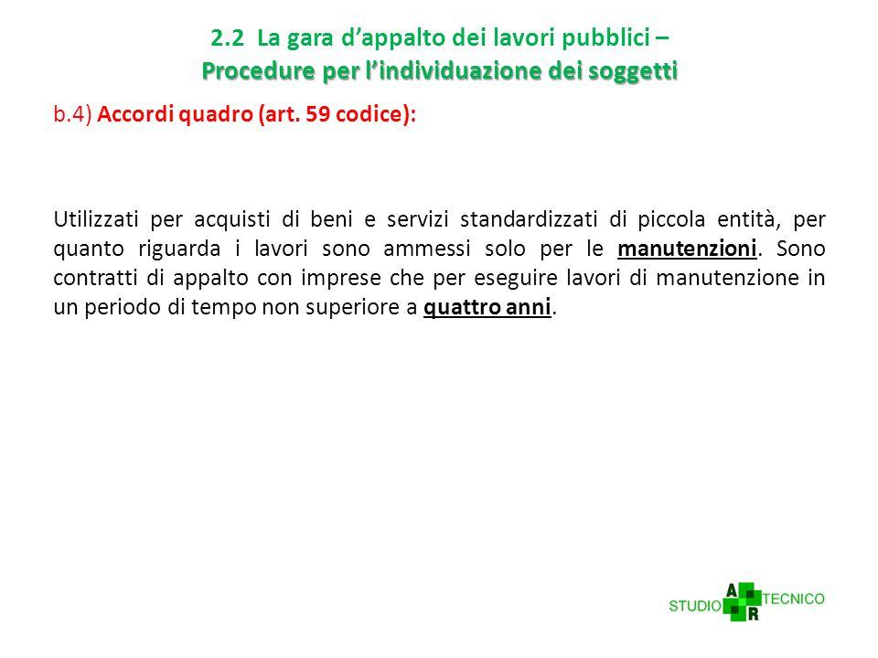 Procedure per l'individuazione dei soggetti 2.2 La gara d'appalto dei lavori pubblici – Procedure per l'individuazione dei soggetti b.4) Accordi quadro (art.