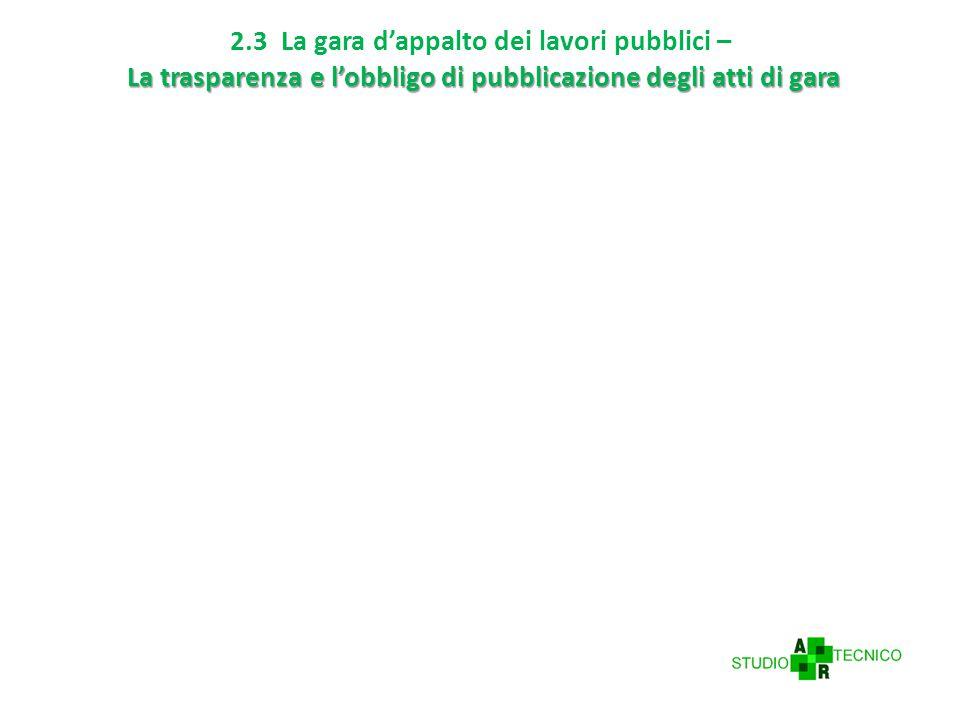 La trasparenza e l'obbligo di pubblicazione degli atti di gara 2.3 La gara d'appalto dei lavori pubblici – La trasparenza e l'obbligo di pubblicazione degli atti di gara