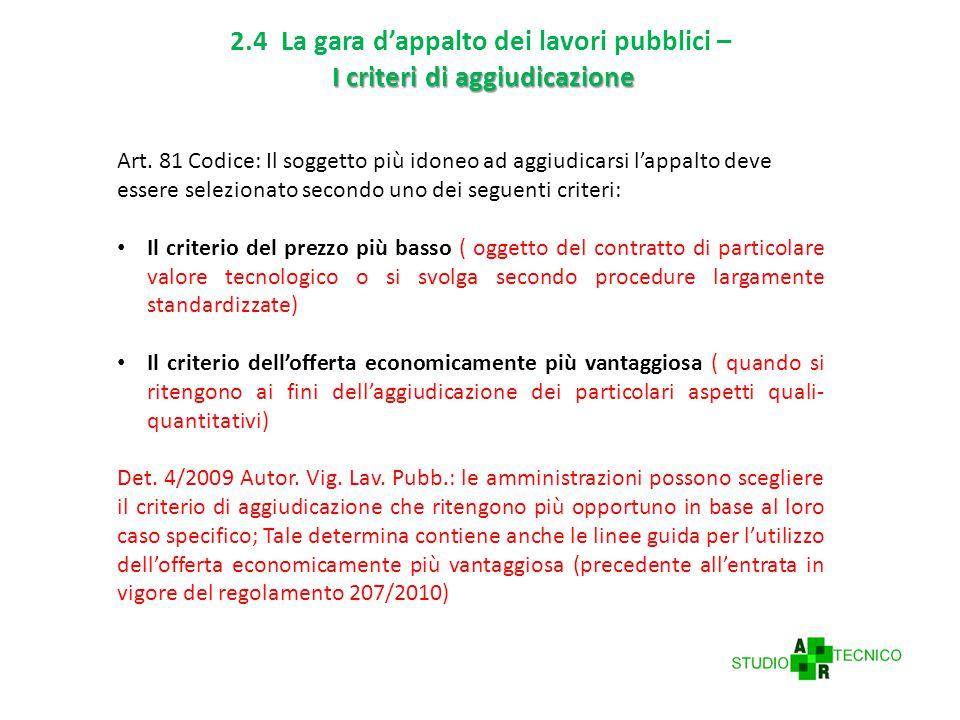 I criteri di aggiudicazione 2.4 La gara d'appalto dei lavori pubblici – I criteri di aggiudicazione Art.