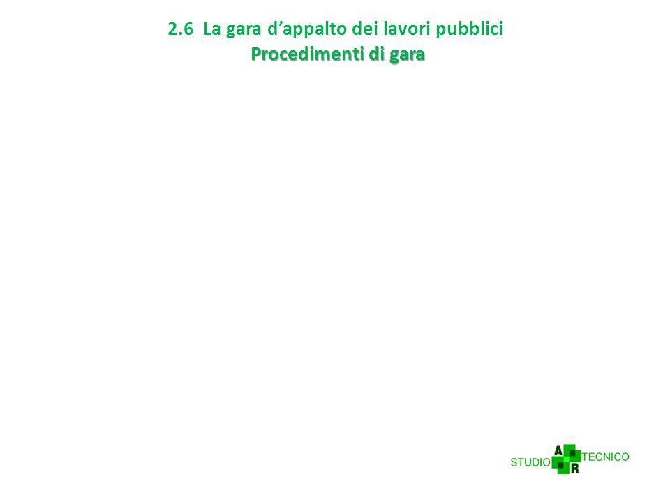 Procedimenti di gara 2.6 La gara d'appalto dei lavori pubblici Procedimenti di gara