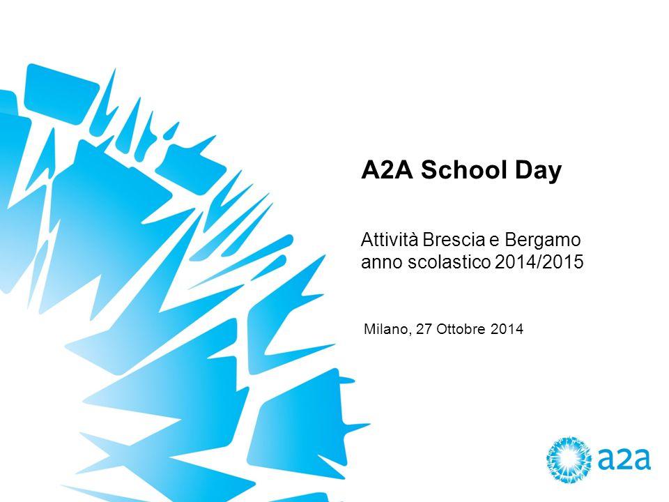 A2A School Day Milano, 27 Ottobre 2014 Attività Brescia e Bergamo anno scolastico 2014/2015