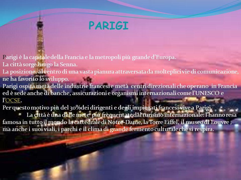 PARIGI Parigi è la capitale della Francia e la metropoli più grande d'Europa. La città sorge lungo la Senna. La posizione, al centro di una vasta pian