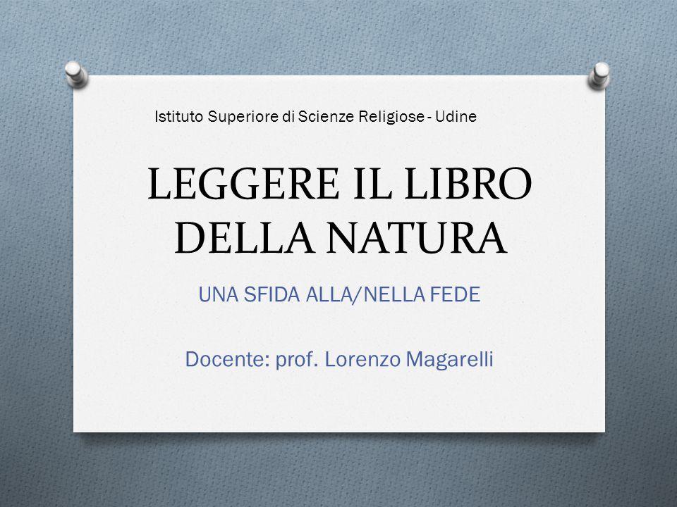 LEGGERE IL LIBRO DELLA NATURA UNA SFIDA ALLA/NELLA FEDE Docente: prof.