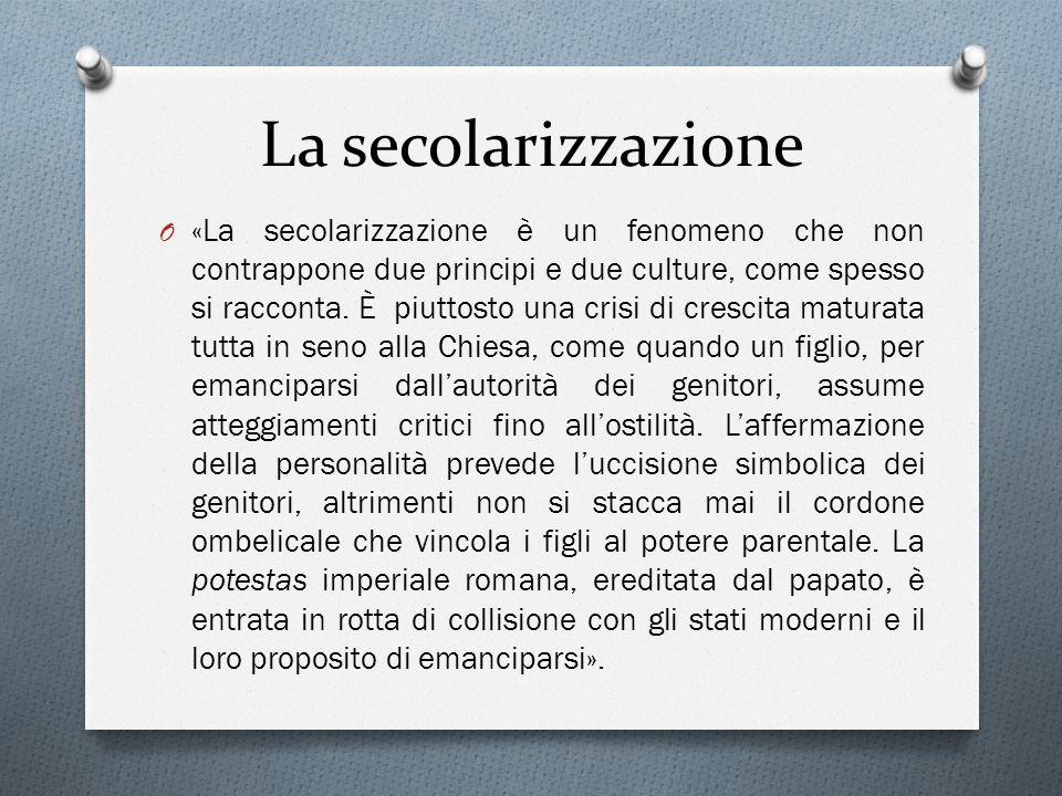 La secolarizzazione O «La secolarizzazione è un fenomeno che non contrappone due principi e due culture, come spesso si racconta.