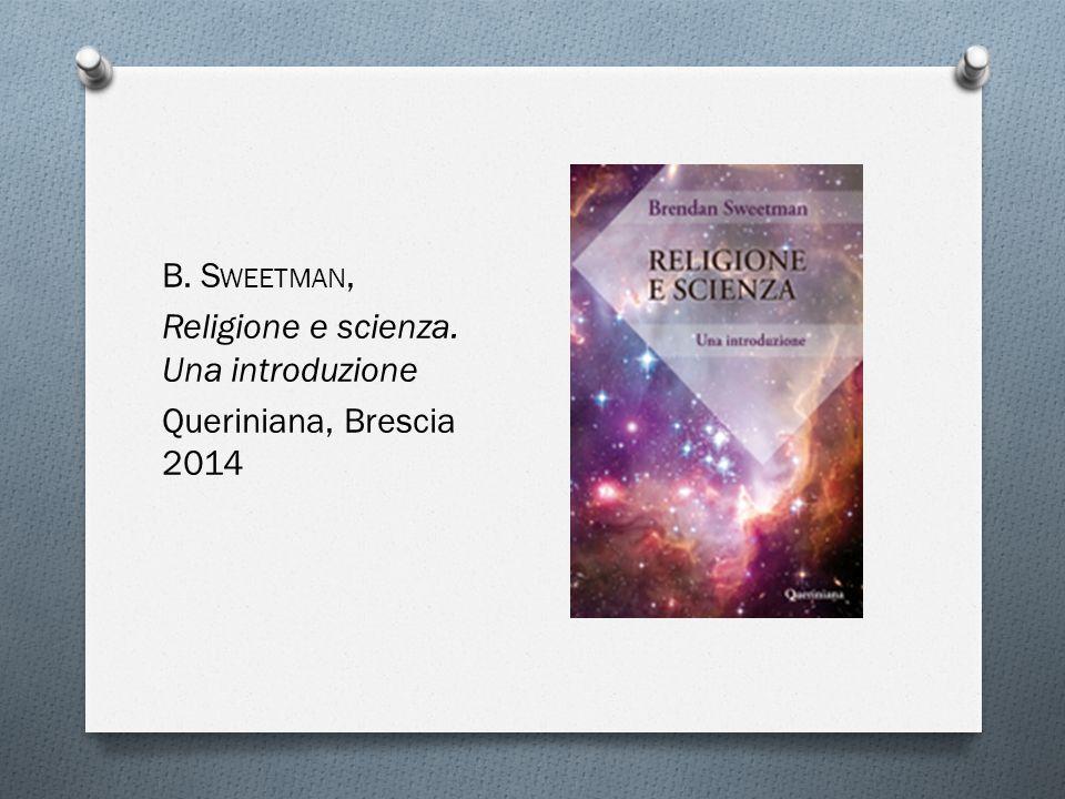 B. S WEETMAN, Religione e scienza. Una introduzione Queriniana, Brescia 2014