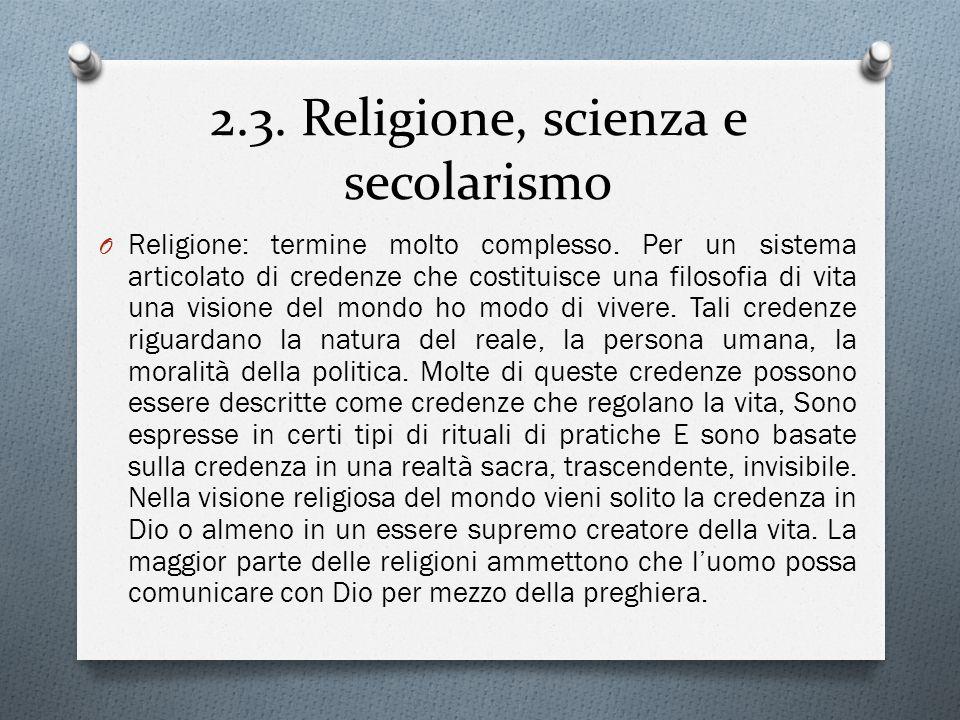 2.3.Religione, scienza e secolarismo O Religione: termine molto complesso.