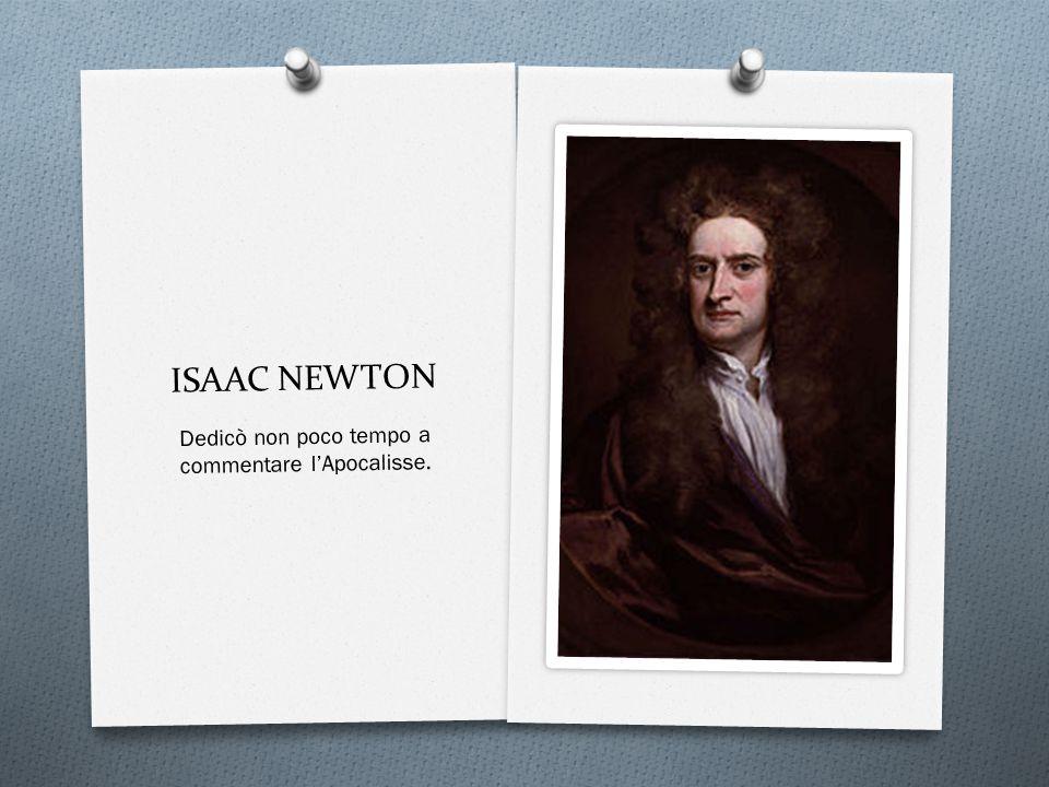 ISAAC NEWTON Dedicò non poco tempo a commentare l'Apocalisse.