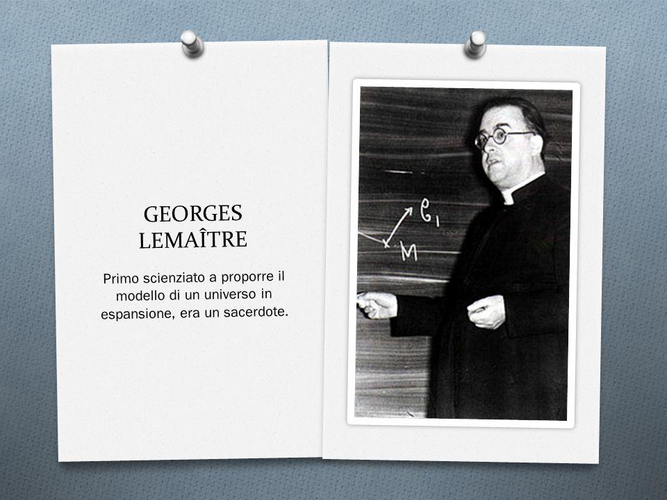 GEORGES LEMAÎTRE Primo scienziato a proporre il modello di un universo in espansione, era un sacerdote.