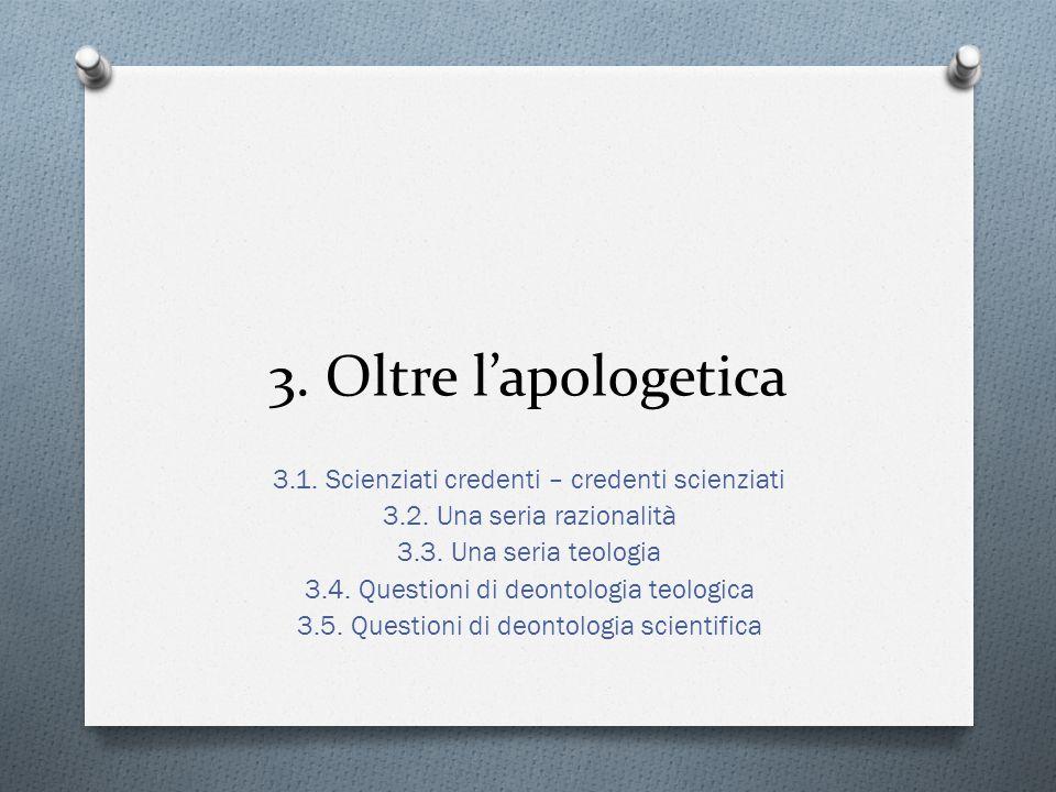 3.Oltre l'apologetica 3.1. Scienziati credenti – credenti scienziati 3.2.
