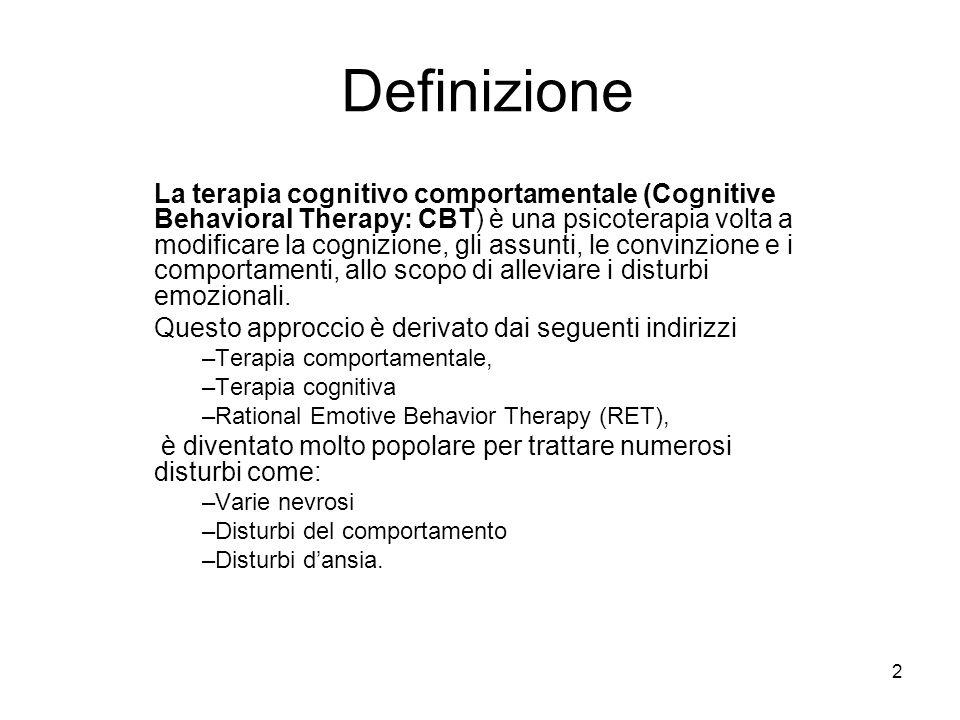2 Definizione La terapia cognitivo comportamentale (Cognitive Behavioral Therapy: CBT) è una psicoterapia volta a modificare la cognizione, gli assunt