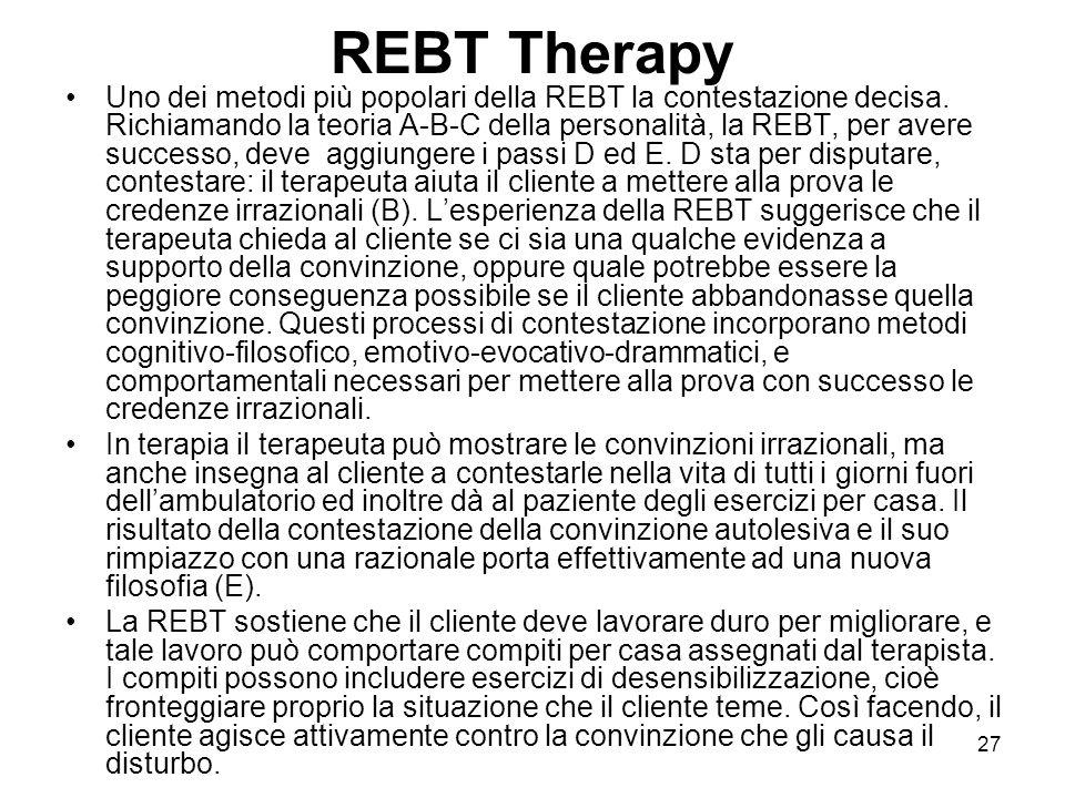 27 REBT Therapy Uno dei metodi più popolari della REBT la contestazione decisa. Richiamando la teoria A-B-C della personalità, la REBT, per avere succ
