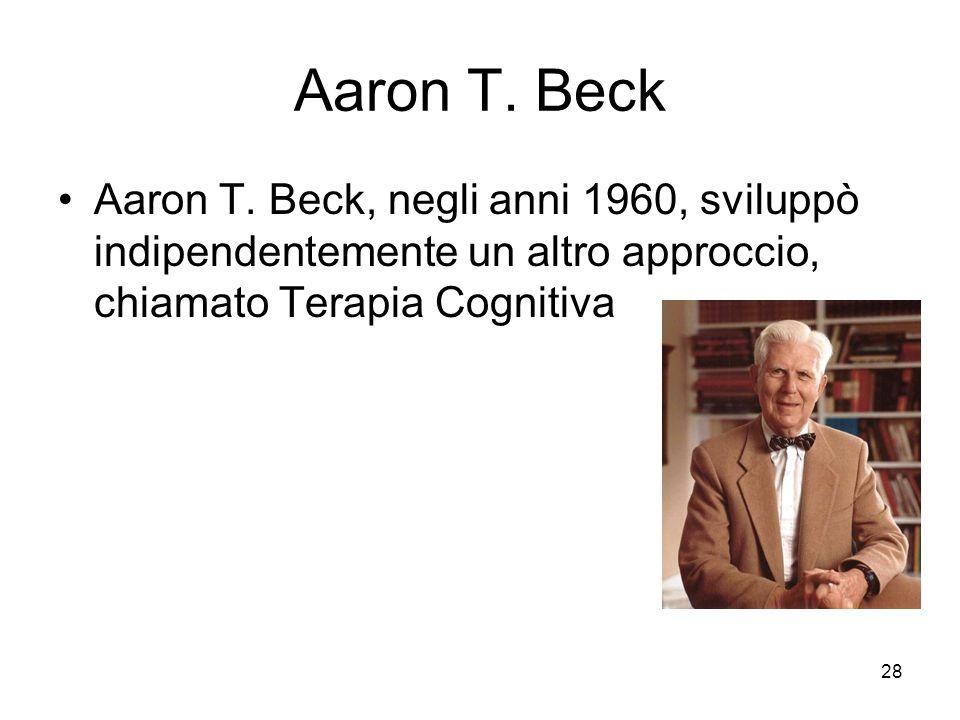 28 Aaron T. Beck Aaron T. Beck, negli anni 1960, sviluppò indipendentemente un altro approccio, chiamato Terapia Cognitiva