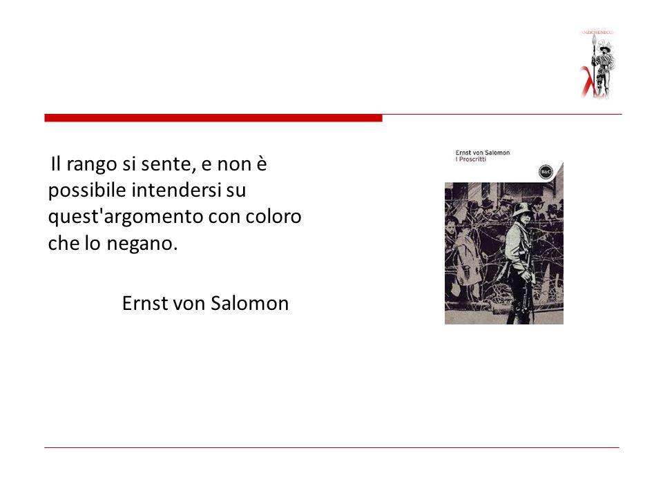 Il rango si sente, e non è possibile intendersi su quest'argomento con coloro che lo negano. Ernst von Salomon
