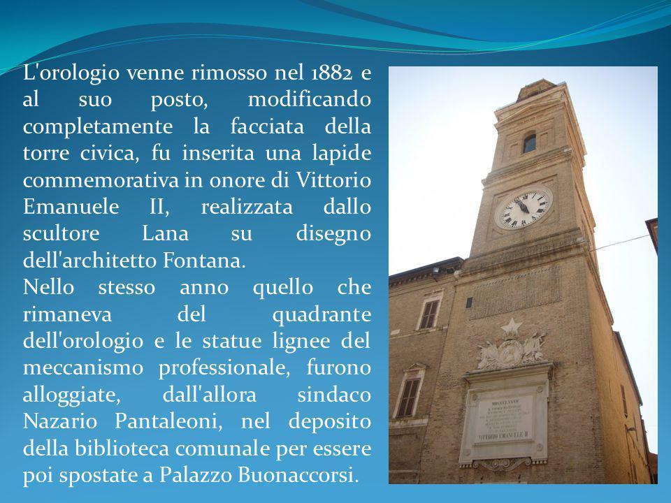 L orologio venne rimosso nel 1882 e al suo posto, modificando completamente la facciata della torre civica, fu inserita una lapide commemorativa in onore di Vittorio Emanuele II, realizzata dallo scultore Lana su disegno dell architetto Fontana.
