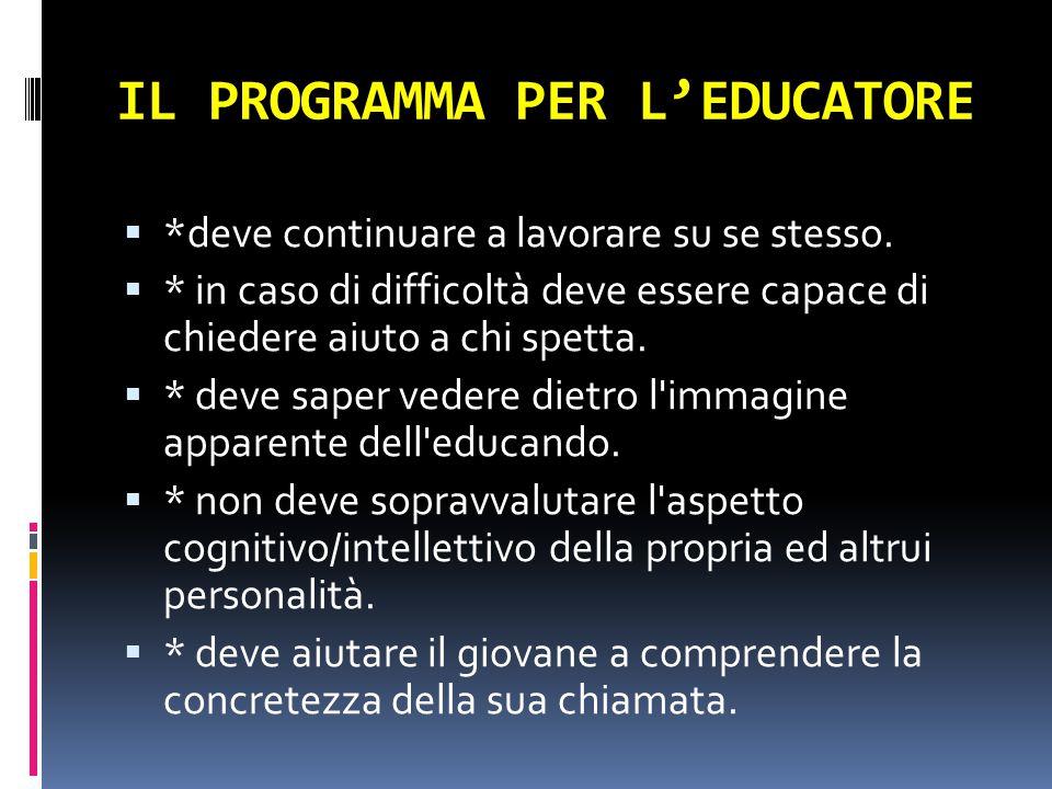 IL PROGRAMMA PER L'EDUCATORE  *deve continuare a lavorare su se stesso.