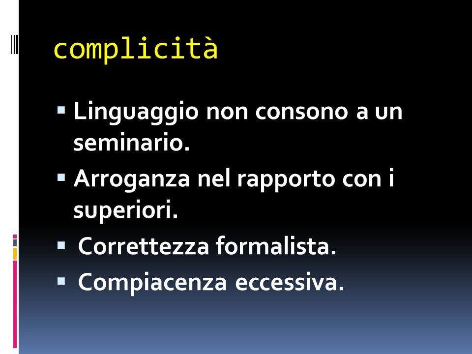 complicità  Linguaggio non consono a un seminario.
