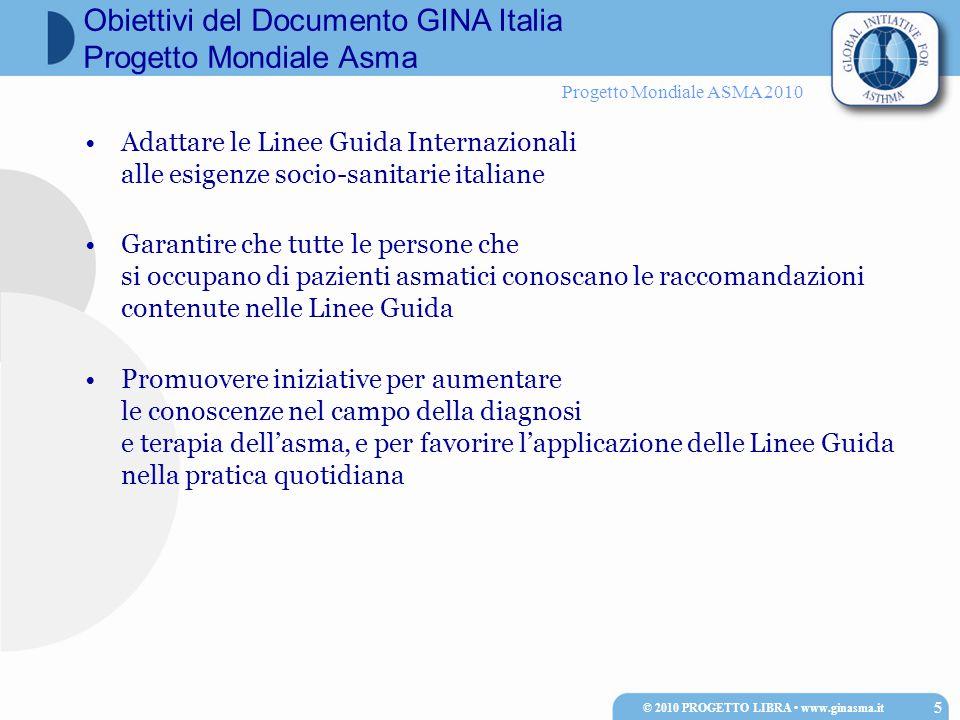 Progetto Mondiale ASMA 2010 Adattare le Linee Guida Internazionali alle esigenze socio-sanitarie italiane Garantire che tutte le persone che si occupa