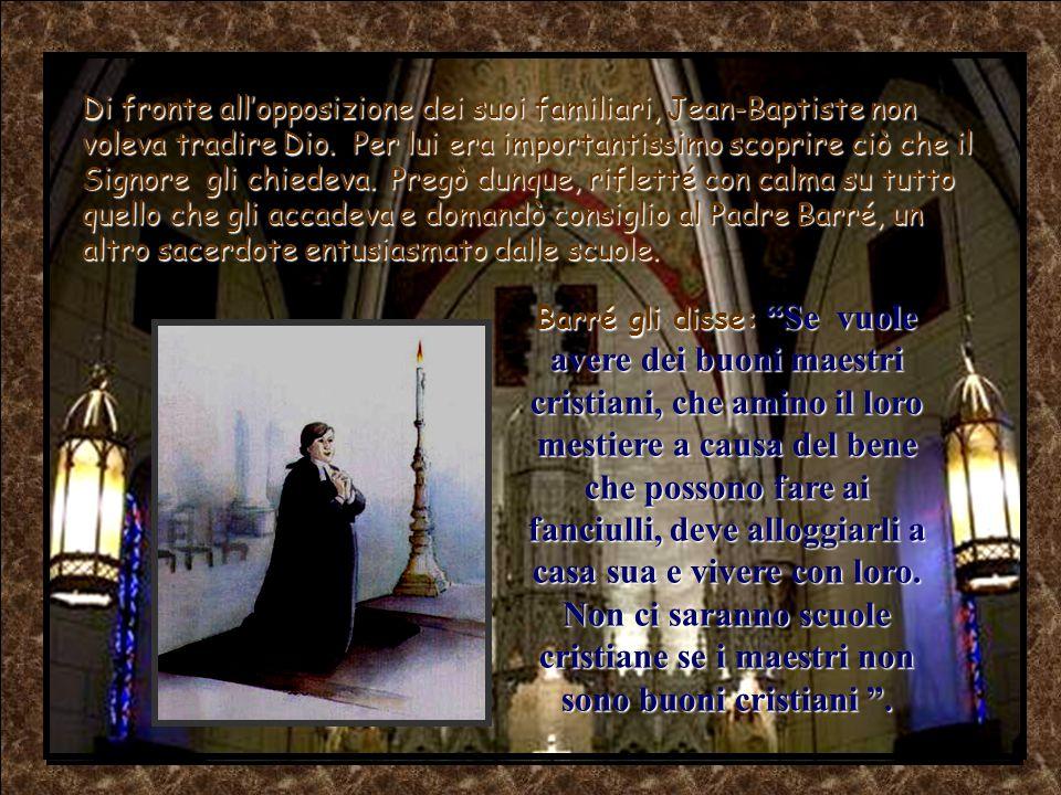 Il Signore domandò a Jean-Baptiste ogni volta più impegno in favore dei maestri.