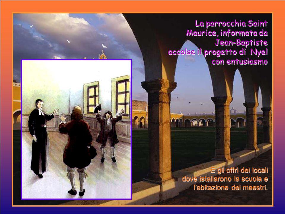 Nyel spiegò a Jean-Baptiste i suoi progetti: Sono venuto a Reims ad aprire una scuola per i fanciulli poveri.