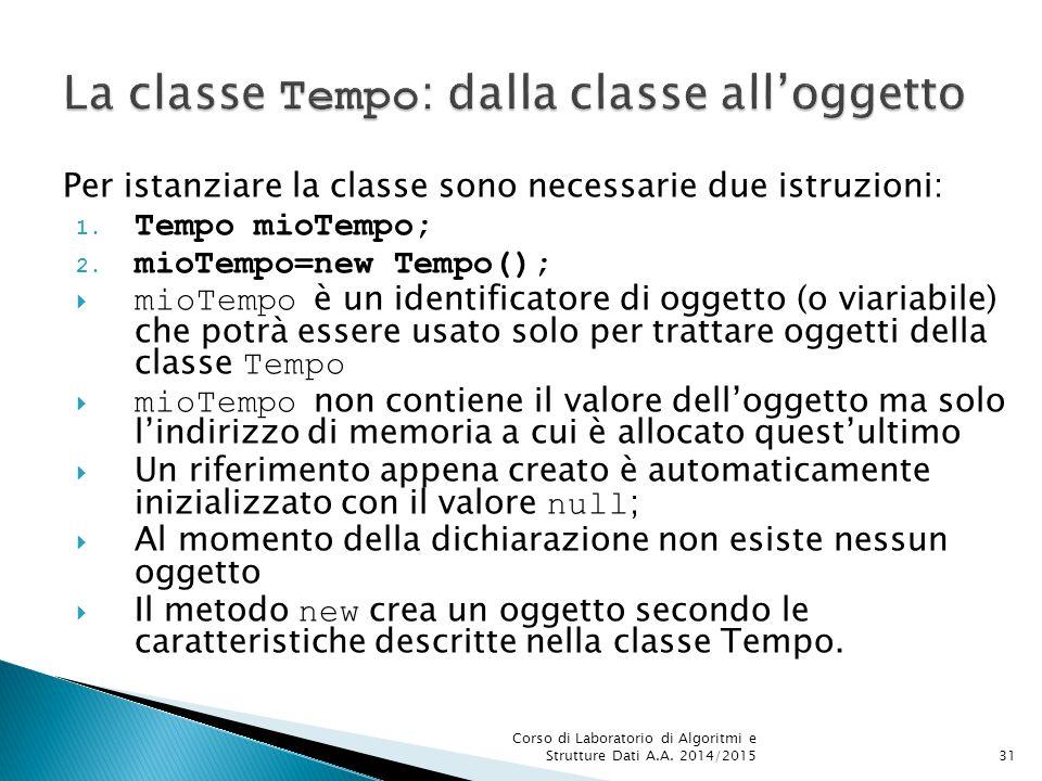 Per istanziare la classe sono necessarie due istruzioni: 1.