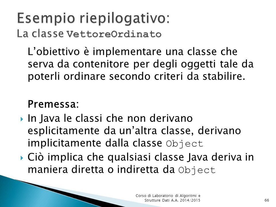 L'obiettivo è implementare una classe che serva da contenitore per degli oggetti tale da poterli ordinare secondo criteri da stabilire.