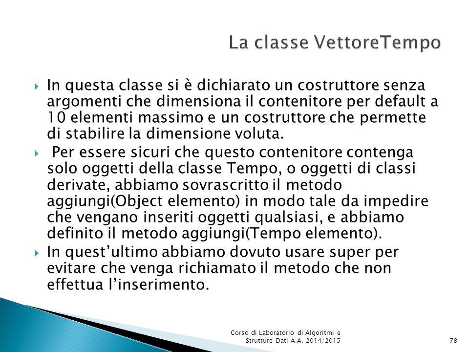  In questa classe si è dichiarato un costruttore senza argomenti che dimensiona il contenitore per default a 10 elementi massimo e un costruttore che permette di stabilire la dimensione voluta.