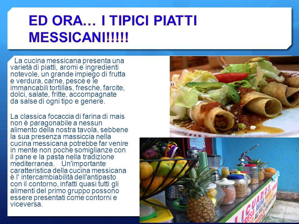 La cucina messicana presenta una varietà di piatti, aromi e ingredienti notevole, un grande impiego di frutta e verdura, carne, pesce e le immancabili