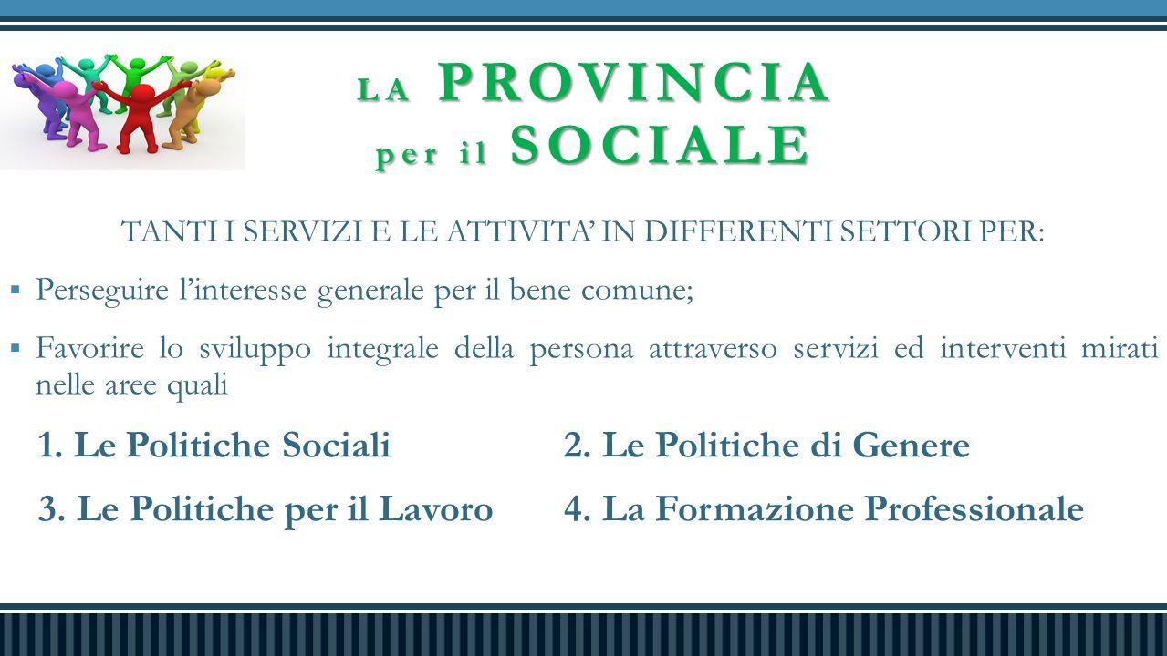LA PROVINCIA per il SOCIALE TANTI I SERVIZI E LE ATTIVITA' IN DIFFERENTI SETTORI PER:  Perseguire l'interesse generale per il bene comune;  Favorire