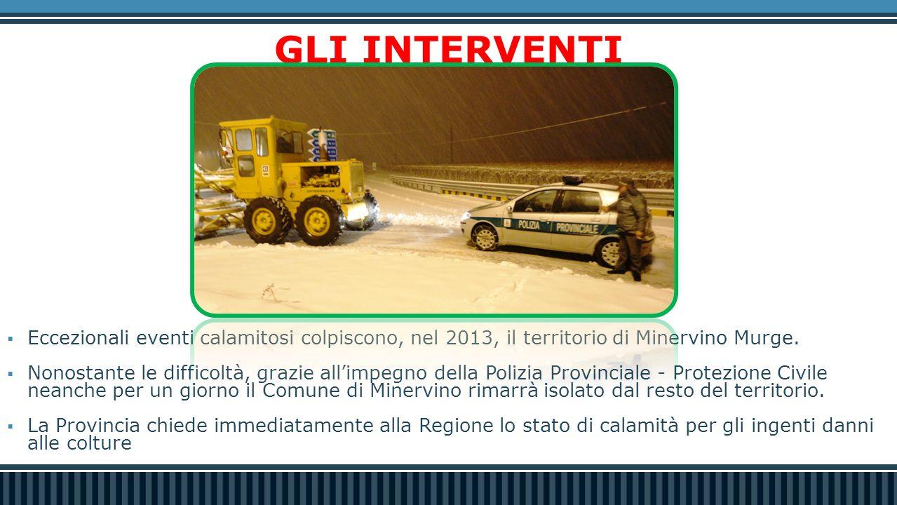 GLI INTERVENTI  Eccezionali eventi calamitosi colpiscono, nel 2013, il territorio di Minervino Murge.  Nonostante le difficoltà, grazie all'impegno