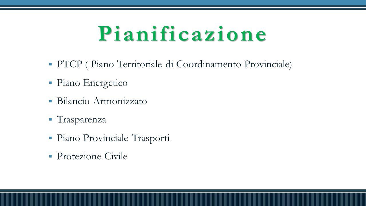 Pianificazione  PTCP ( Piano Territoriale di Coordinamento Provinciale)  Piano Energetico  Bilancio Armonizzato  Trasparenza  Piano Provinciale Trasporti  Protezione Civile