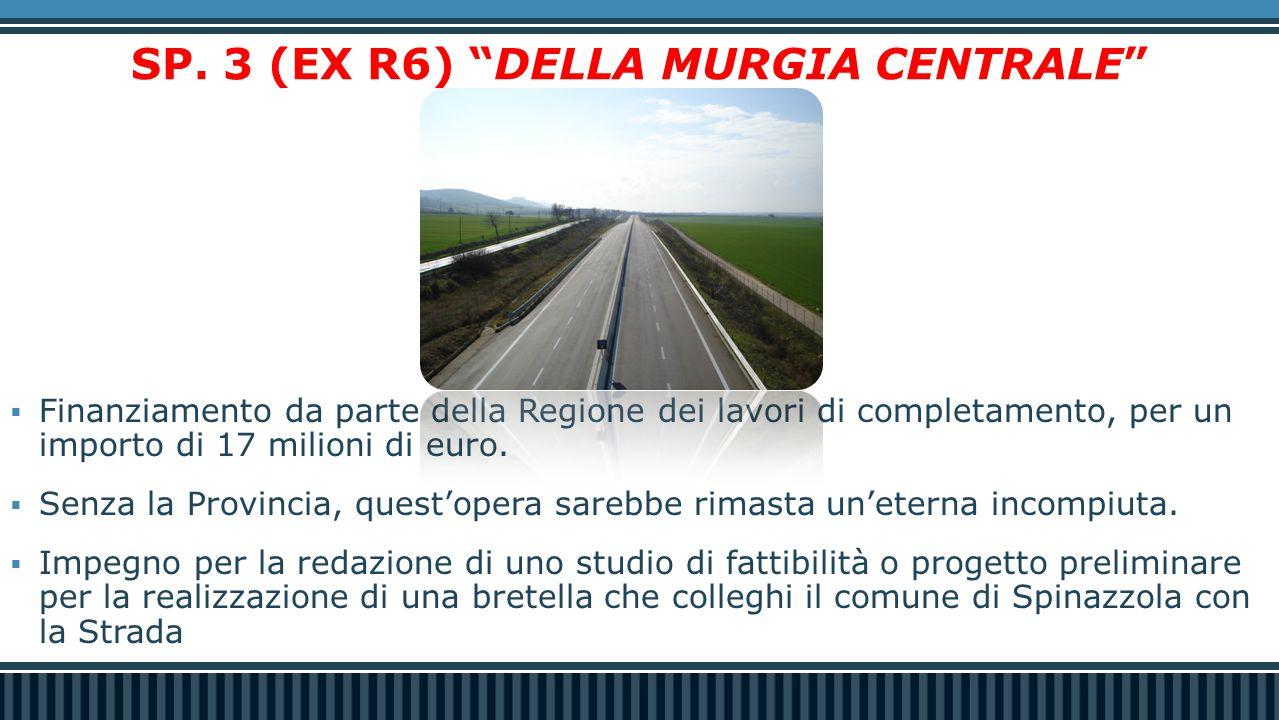"""SP. 3 (EX R6) """"DELLA MURGIA CENTRALE""""  Finanziamento da parte della Regione dei lavori di completamento, per un importo di 17 milioni di euro.  Senz"""