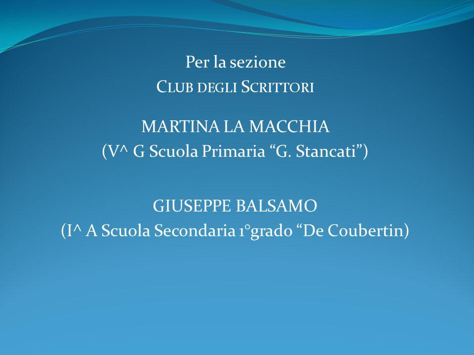 """Per la sezione C LUB DEGLI S CRITTORI MARTINA LA MACCHIA (V^ G Scuola Primaria """"G. Stancati"""") GIUSEPPE BALSAMO (I^ A Scuola Secondaria 1°grado """"De Cou"""