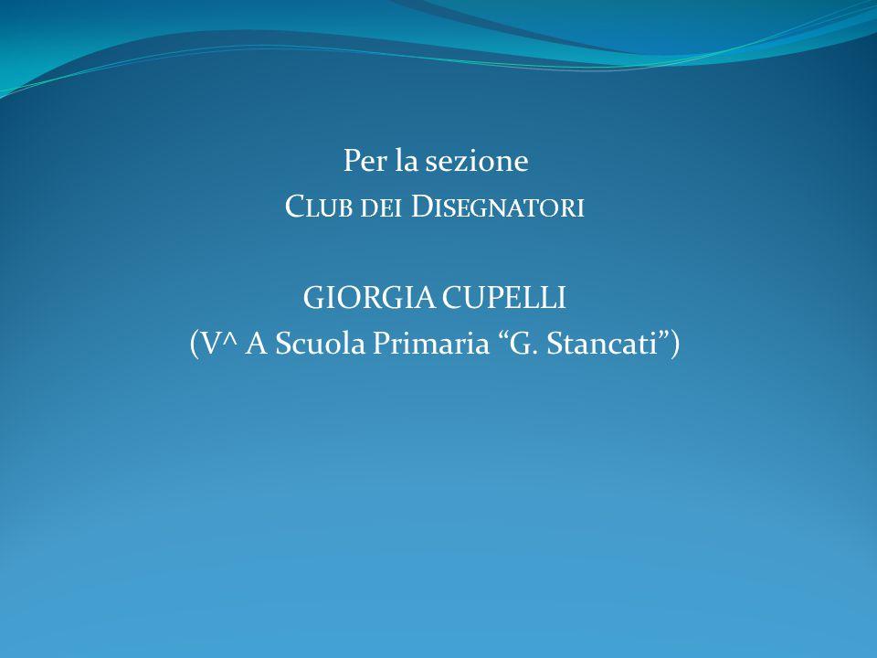 """Per la sezione C LUB DEI D ISEGNATORI GIORGIA CUPELLI (V^ A Scuola Primaria """"G. Stancati"""")"""