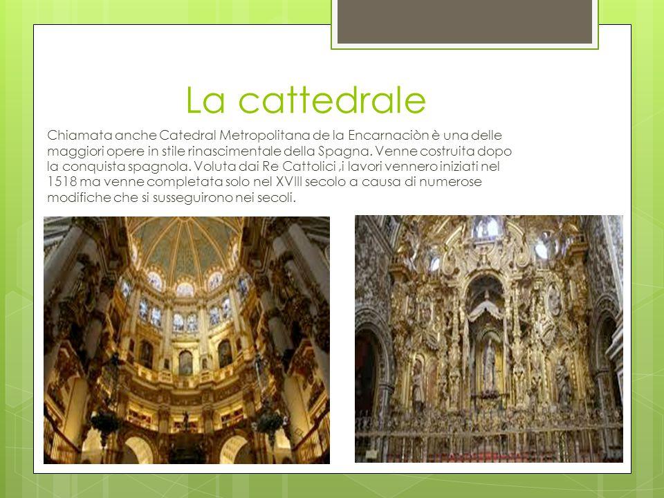 La cattedrale Chiamata anche Catedral Metropolitana de la Encarnaciòn è una delle maggiori opere in stile rinascimentale della Spagna. Venne costruita
