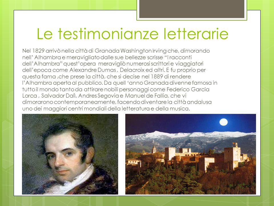 Le testimonianze letterarie Nel 1829 arrivò nella città di Granada Washington Irving che, dimorando nell' Alhambra e meravigliato dalle sue bellezze s