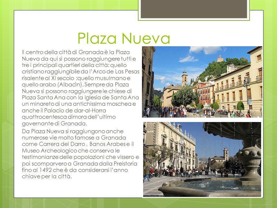 Plaza Nueva Il centro della città di Granada è la Plaza Nueva da qui si possono raggiungere tutti e tre i principali quartieri della città: quello cri