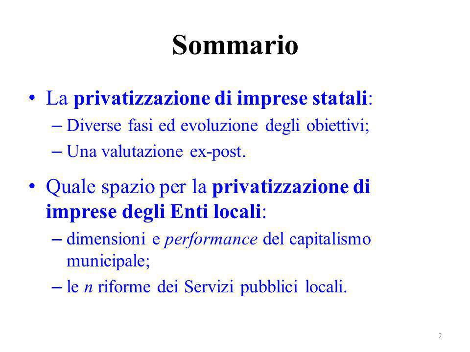 Sommario La privatizzazione di imprese statali: – Diverse fasi ed evoluzione degli obiettivi; – Una valutazione ex-post. Quale spazio per la privatizz