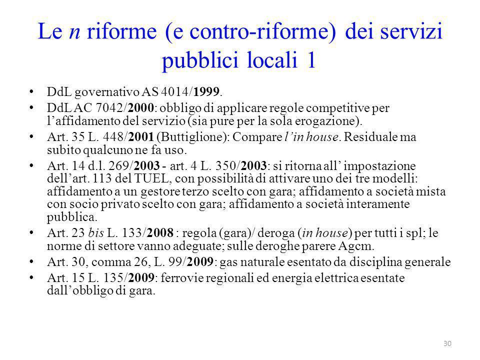 Le n riforme (e contro-riforme) dei servizi pubblici locali 1 DdL governativo AS 4014/1999. DdL AC 7042/2000: obbligo di applicare regole competitive