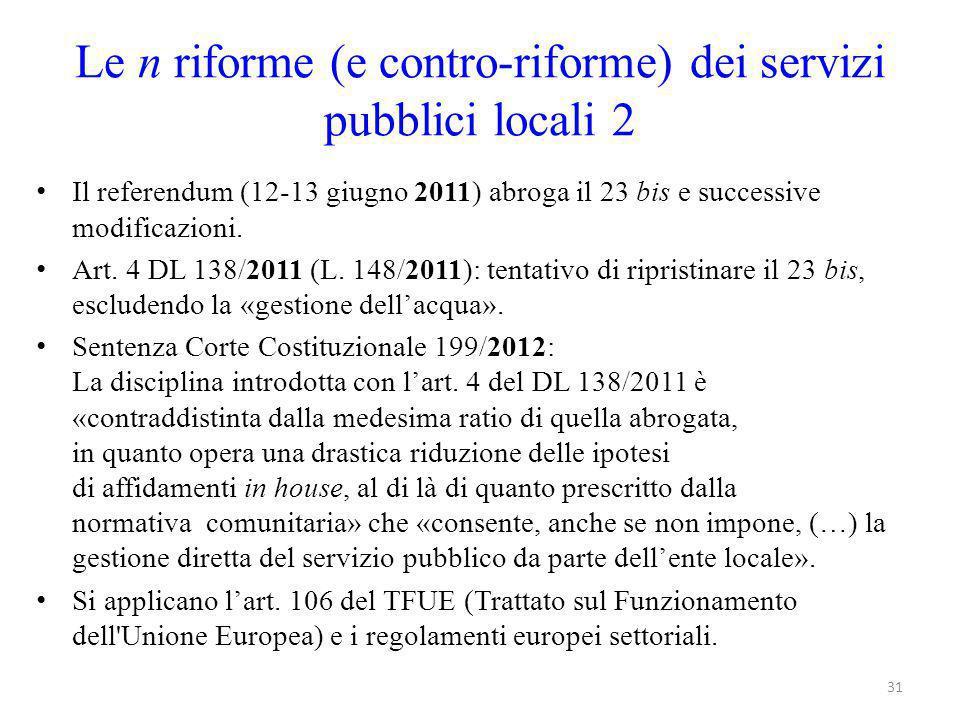 Il referendum (12-13 giugno 2011) abroga il 23 bis e successive modificazioni. Art. 4 DL 138/2011 (L. 148/2011): tentativo di ripristinare il 23 bis,