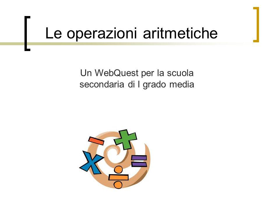 Le operazioni aritmetiche Un WebQuest per la scuola secondaria di I grado media