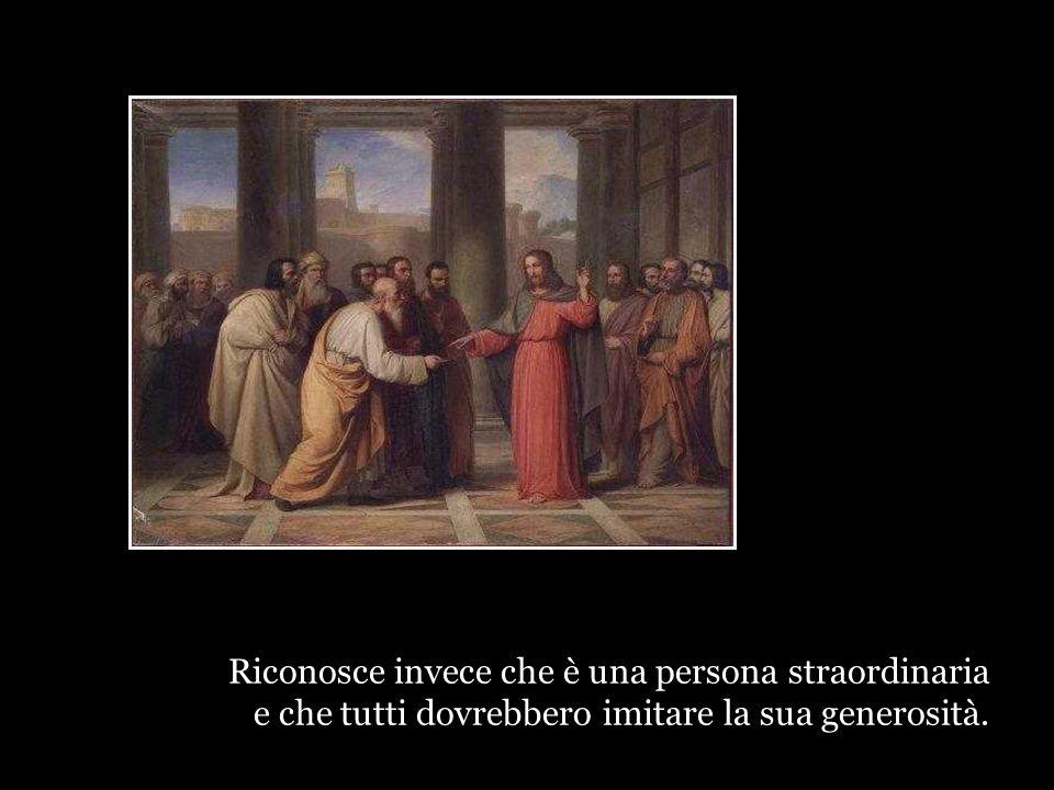 Gesù non dice: questa vedova che offre una monetina al tempio è una bigotta.