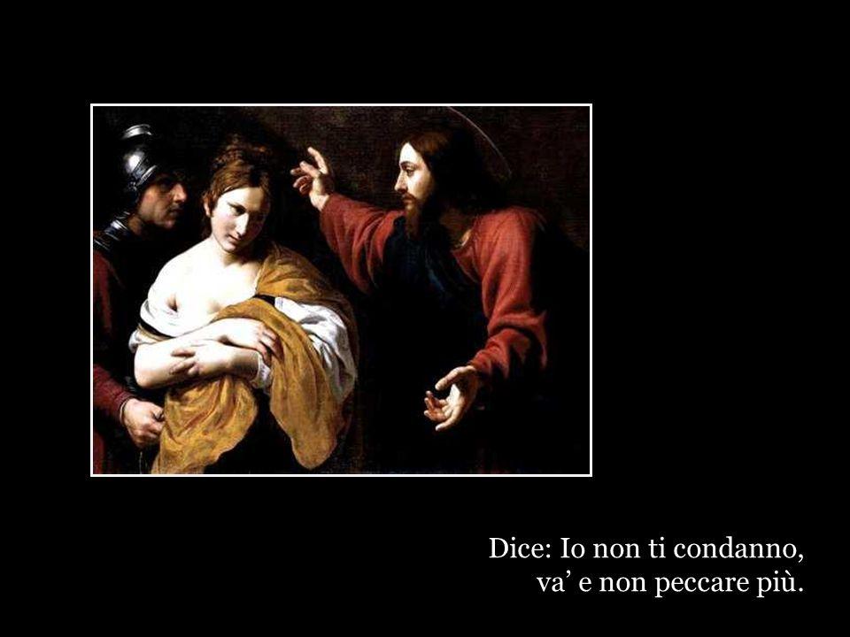 Gesù non dice: questa donna ha tradito il marito e perciò non è affidabile.