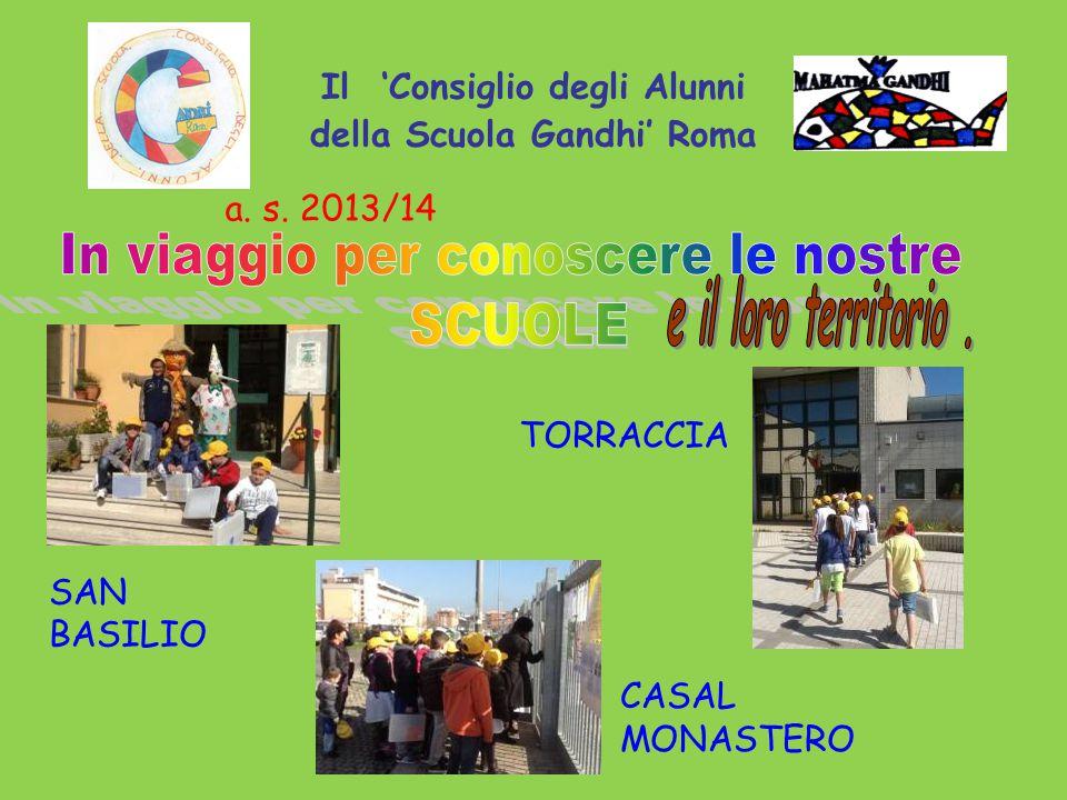 Il 'Consiglio degli Alunni della Scuola Gandhi' Roma a. s. 2013/14 SAN BASILIO CASAL MONASTERO TORRACCIA